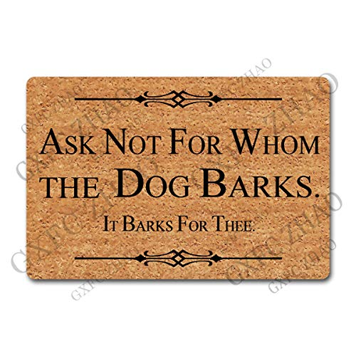 GXFC ZHAO Funny Door Mat Ask Not for Whom The Dog Barks It Barks for Thee Dog Doormat(23.7 X 15.9 in) Anti-Slip Rubber Back Monogram Doormat for The Entrance Way Door Mat Funny