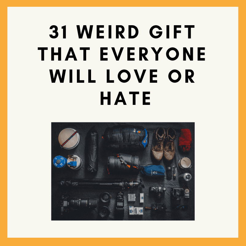 31 Weird Gift that Everyone Will Love or Hate