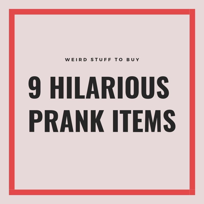 9 Hilariously Prank Items for Your Friends & Family
